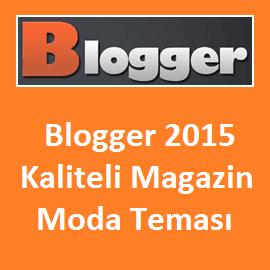 Blogger 2015 Kaliteli Magazin Moda Teması