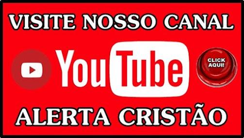 ........::::::::Canal Alerta Cristão no Youtube::::::::........