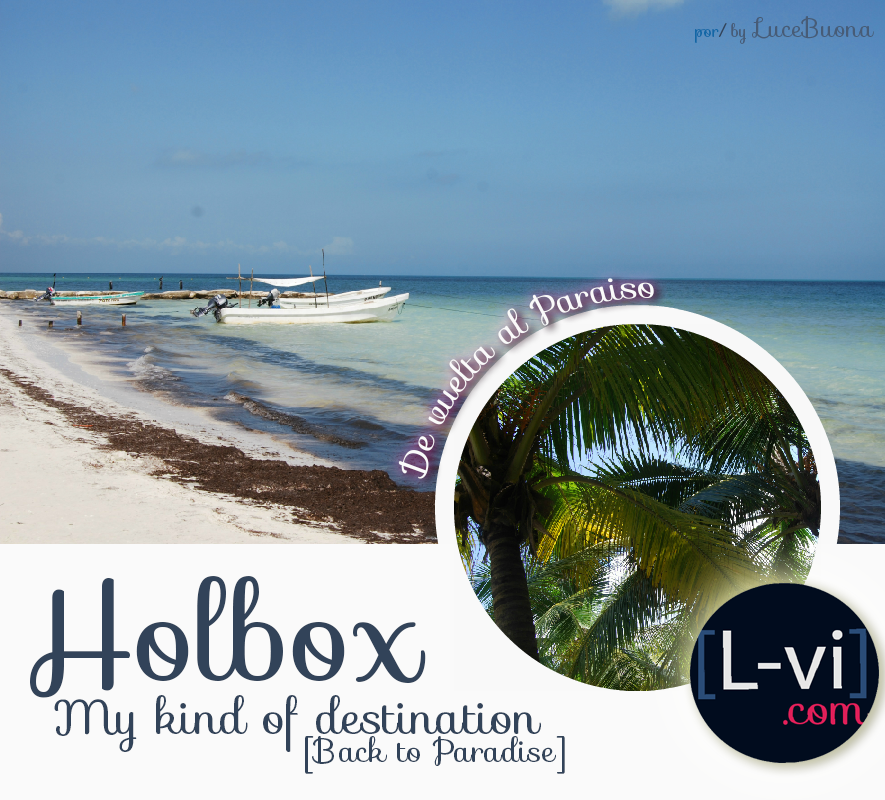 Holbox: My kind of destination / De vuelta al Paraiso by LuceBuona©