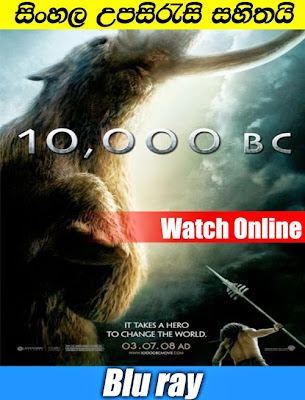 10 000 BC 2008 Full movie Watch online with sinha;a subtitle