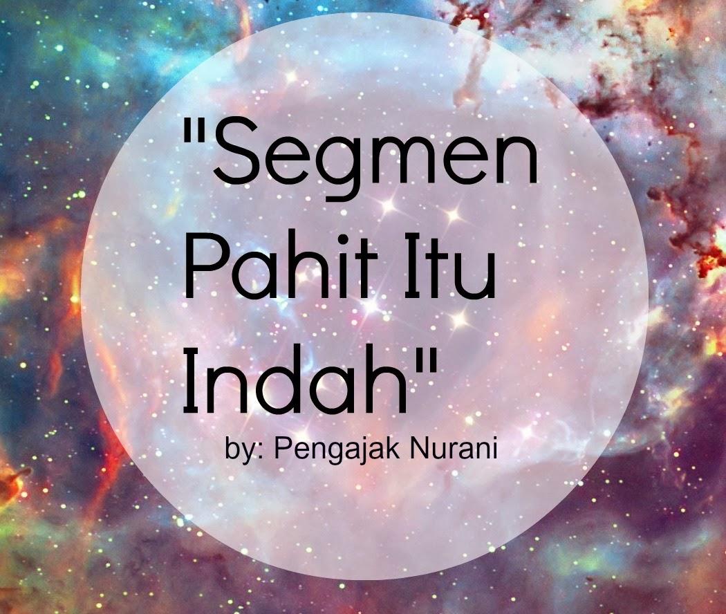 http://pengajaknurani.blogspot.com/2014/03/segmen-pahit-itu-indah.html