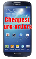 Cheapest Samsung Galaxy S4 pre-orders