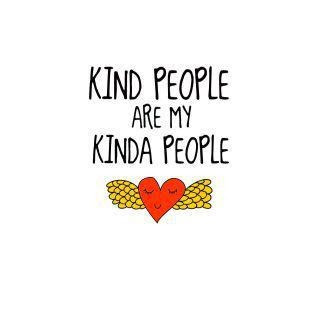 Kind people are my kinda people.