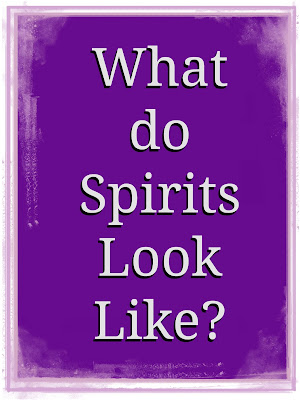 What do Spirits Look Like
