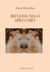 RIFLESSI ALLO SPECCHIO, l'ultimo libro di, Maura Mantellino