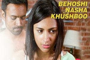 Behoshi Nasha Khushboo