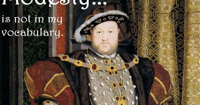 Being Bess: BeingBess Memes: Henry VIII c.1537