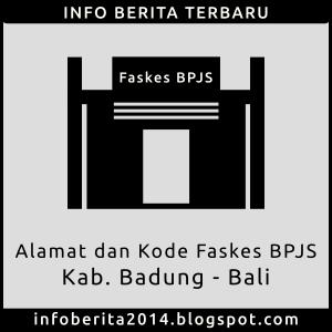 Daftar Alamat dan Kode Faskes BPJS Badung - Bali
