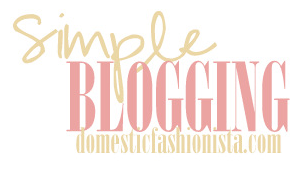 http://www.domesticfashionista.com/search/label/Simple%20Blogging