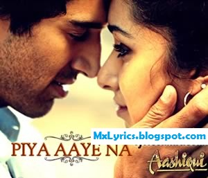 [Lyrics] PIYA AAYE NA LYRICS - From [ AASHIQUI 2] song