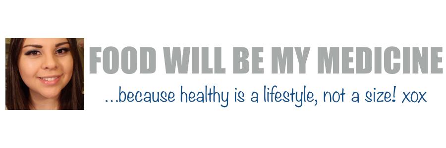 FOOD WILL BE MY MEDICINE