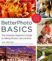 BetterPhoto Basics: The Absolute Beginner's Guide to Taking Photos Like a Pro by Jim Miotke