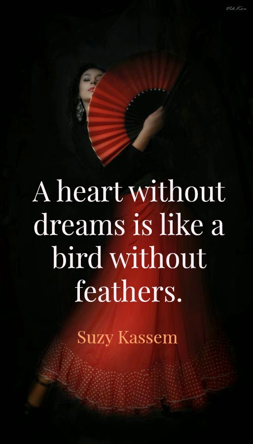 a heart without dreams is like a bird without feathers. Suzy Kassem