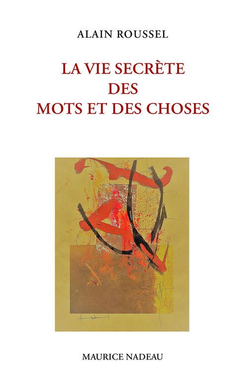 Alain ROUSSEL, La Vie secrète des mots et des choses, éditions Maurice Nadeau, 2019