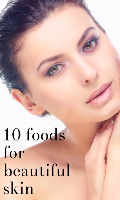 10 FOODS FOR THE BEAUTIFUL SKIN