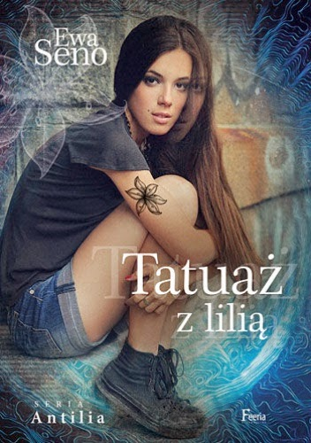 """""""Tatuaż z lilią"""" Ewa Seno"""