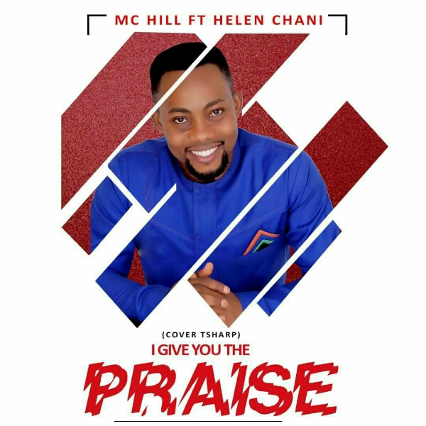DOWNLOAD Music:: Mc Hills - I Give You The Praise (Tsharp Cover) Ft. Helen Chani