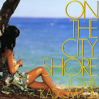 Toshiki Kadomatsu - [1983] ON THE CITY SHORE