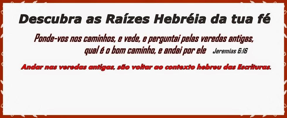 Descubra ás Raízes Hebréia da fé Bíblica