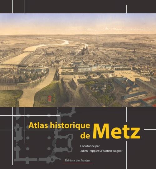 http://patrimoine-de-lorraine.blogspot.fr/2014/05/a-lire-atlas-historique-de-metz.html