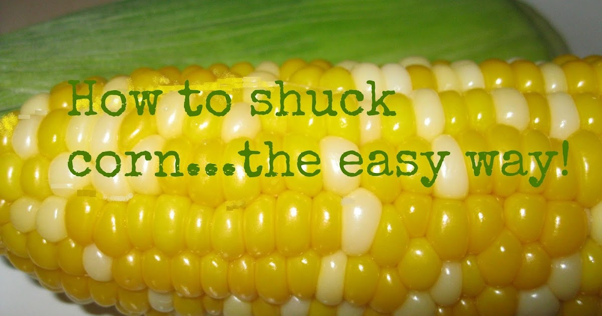 So There.: Easiest Way to Shuck Corn