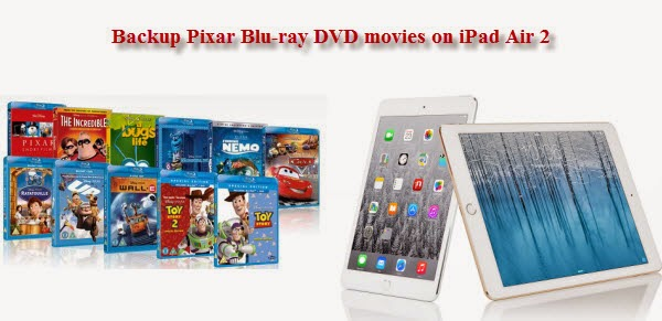 Rip Pixar Blu-ray/DVD collection to iPad Air 2