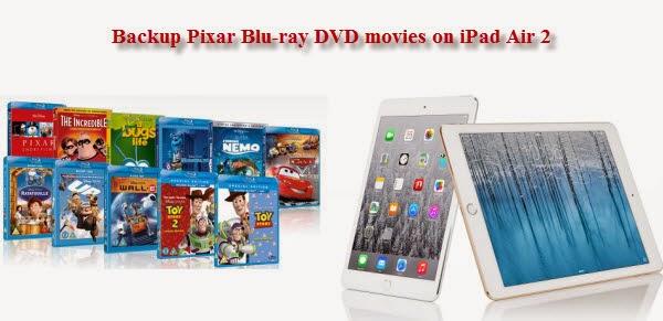 Rip Pixar Blu-ray/DVD collection to iPad Air 2