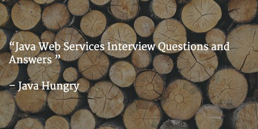 Top 40 Java Web Services Interview Questions and Answers | Java Hungry