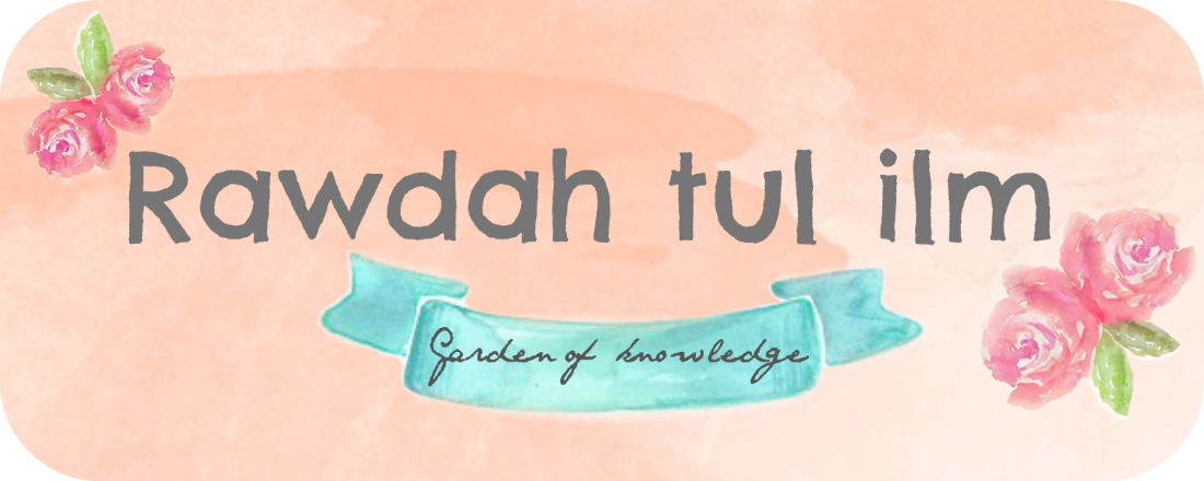 Rawdah-tul 'ilm - Garden of Knowledge