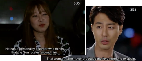 Hae Soo: He has a personality disorder who thinks that the sun rotates around him.  Jae Yul: That woman... She never produced the love hormone oxytocin.