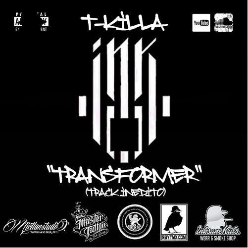 T-Killa - Transformer (Track Inedito) (2015) [Single]