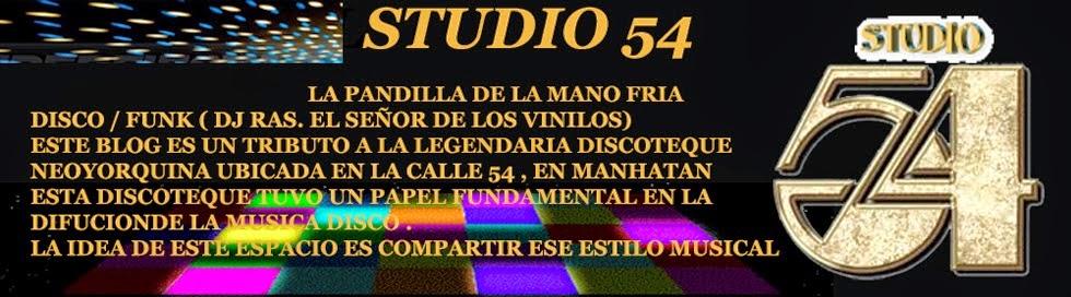 STUDIO 54 - DISCO/FUNK (DJ RAS EL SEÑOR DE LOS VINILOS) LA PANDILLA DE LA MANO FRIA