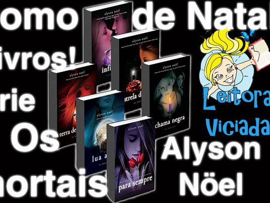 Resultado da Promo Feliz Natal da Leitora Viciada: série Os Imortais da Alyson Nöel