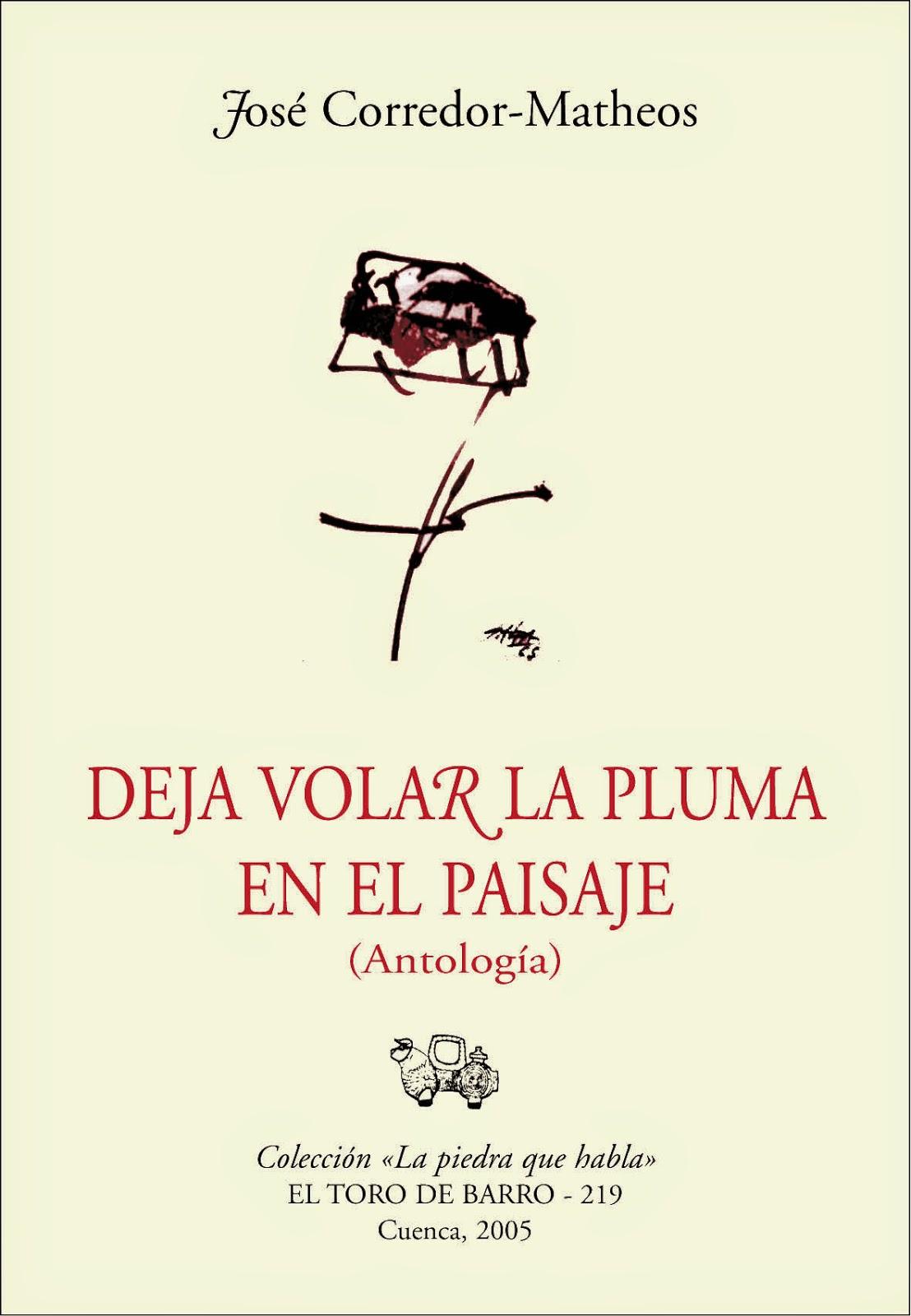 """José Corredor-Matheos, """"Deja volar la pluma en el paisaje. (Antología)"""", Col. La Piedra que Habla, Ed. El toro de barro, Tarancón de Cuenca 2005"""