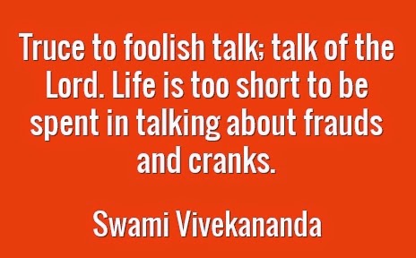 Truce to foolish talk; talk of the Lord. Life is too short to be spent in talking about frauds and cranks.