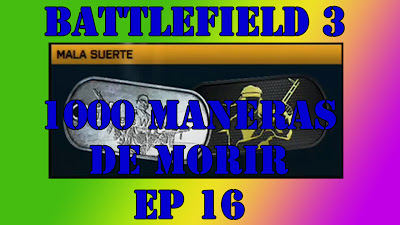 El episodio 16 de mi serie 1000 Maneras de Morir en Battlefield 3