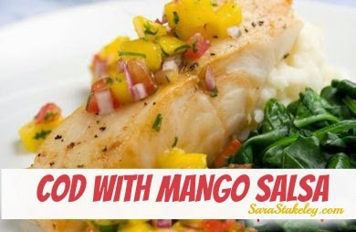 cod, friday fish, lent recipe, Clean eating, Sarastakeley.com, Sara Stakeley, Cod with Mango Salsa, Chicken, salmon,
