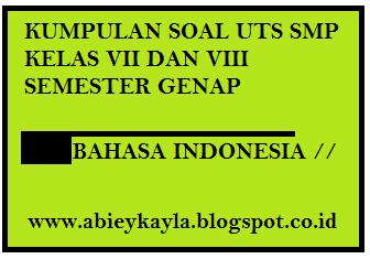 Kumpulan Soal Soal UTS Bahasa Indonesia Kelas 7 dan 8 SMP Semester 2