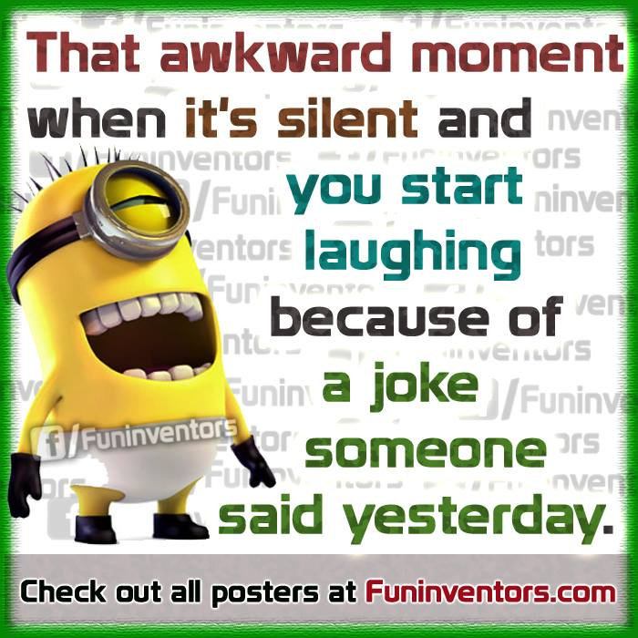 That awkward moment, minion quote