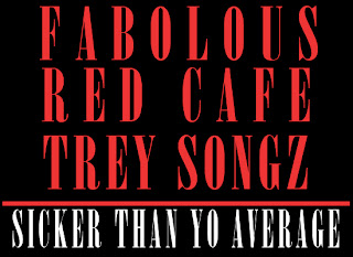 Fabolous Ft. Red Cafe & Trey Songz - Sicker Than Yo Average Lyrics