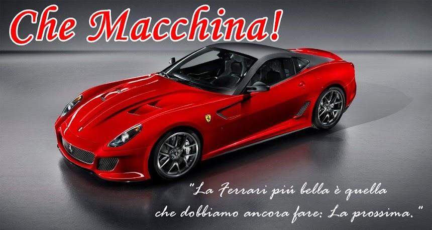 Che Macchina!