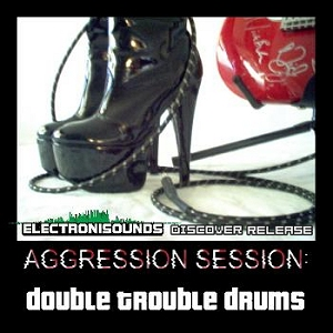 ElectroniSounds - Aggression Session Double Trouble Drums [WAV]