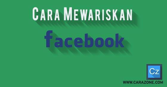 Cara Mewariskan Akun Facebook Anda