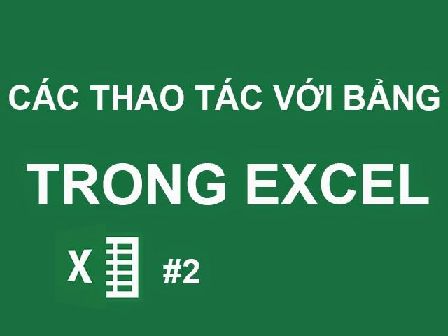 Các thao tác với bảng trong Excel