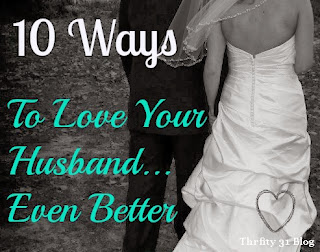 http://leahjayewright.blogspot.com/2013/12/10-ways-to-love-your-husband.html