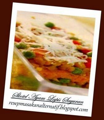 Resep Dan Cara Membuat Schotel Ayam Lapis Sayuran