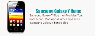 Samsung Galaxy Y Fan - Blog That Providing ROM Kernal Mod Misc Tips App Game et