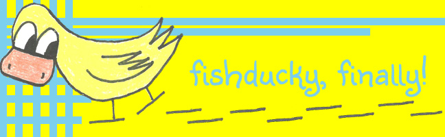 fishducky, finally!