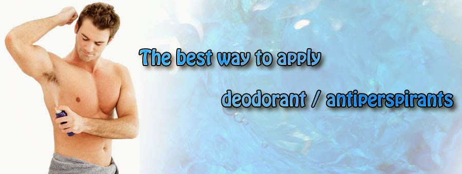 The best way to apply deodorant / antiperspirants