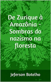 DE ZURIQUE À AMAZÔNIA - SOMBRAS DO NAZISMO NA FLORESTA